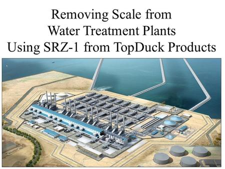 Removing Scale from Water Treatment Plants Using SRZ-1 from TopDuck Products.