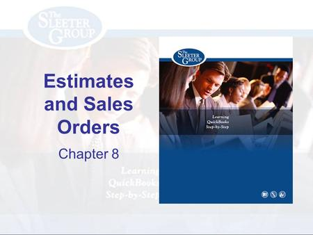 Estimates and Sales Orders Chapter 8. PAGE REF #CHAPTER 8: Estimates and Sales Orders SLIDE # 2 Objectives Prepare Estimates Prepare Invoices from Estimates.