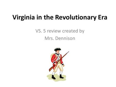 Virginia in the Revolutionary Era VS. 5 review created by Mrs. Dennison.
