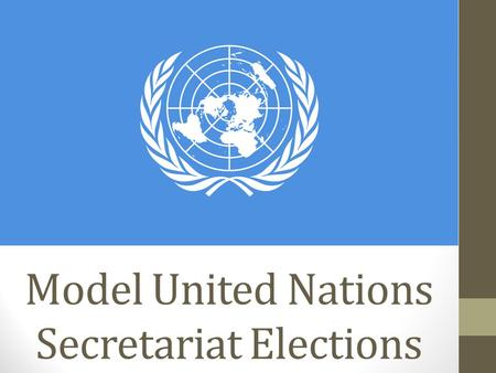 Model United Nations Secretariat Elections. Secretary-General Provides leadership to the Secretariat and delegates Ensures all responsibility of the Secretariat.