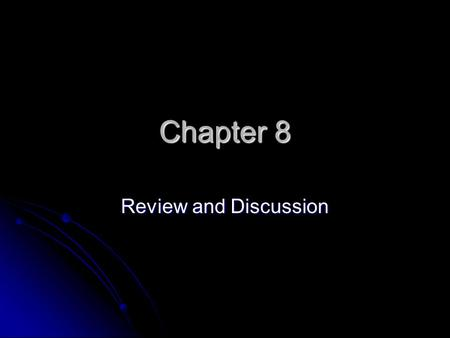 Chapter 8 Review and Discussion.