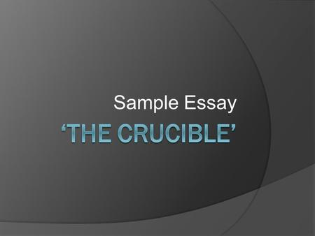 Sample Essay 'The Crucible'.