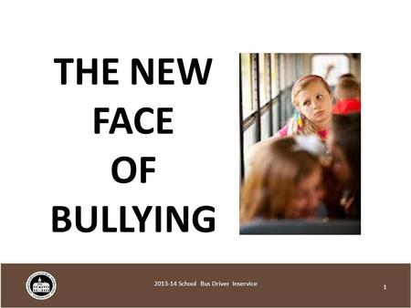 THE NEW FACE OF BULLYING 1 2013-14 School Bus Driver Inservice.
