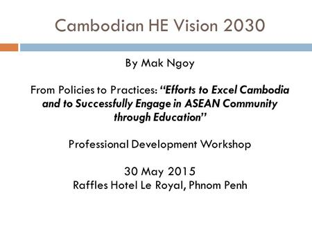 "Cambodian HE Vision 2030 By Mak Ngoy From Policies to Practices: ""Efforts to Excel Cambodia and to Successfully Engage in ASEAN Community through Education"""