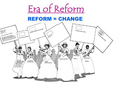 Era of Reform REFORM = CHANGE. Sign Title: Beginning of Reform Why did the Second Great Awakening encourage reform? People encouraged to save their souls.
