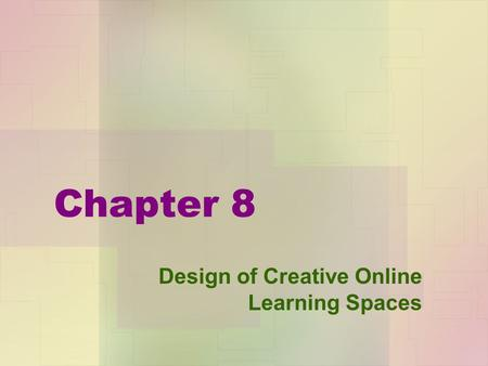 Chapter 8 Design of Creative Online Learning Spaces.