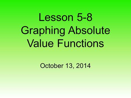 Lesson 5-8 Graphing Absolute Value Functions