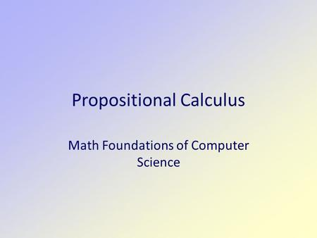Propositional Calculus Math Foundations of Computer Science.