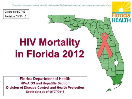 HIV Mortality in Florida 2012 Florida Department of Health HIV/AIDS and Hepatitis Section Division of Disease Control and Health Protection Death data.