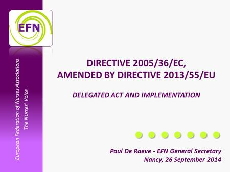 European Federation of Nurses Associations The Nurses' Voice DIRECTIVE 2005/36/EC, AMENDED BY DIRECTIVE 2013/55/EU DELEGATED ACT AND IMPLEMENTATION Paul.