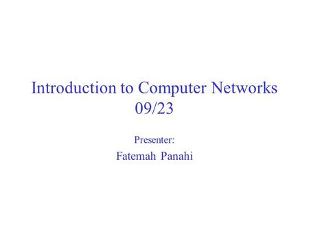Introduction to Computer Networks 09/23 Presenter: Fatemah Panahi.