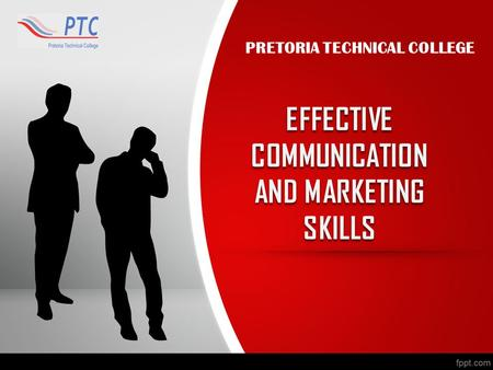 EFFECTIVE COMMUNICATION AND MARKETING SKILLS PRETORIA TECHNICAL COLLEGE.