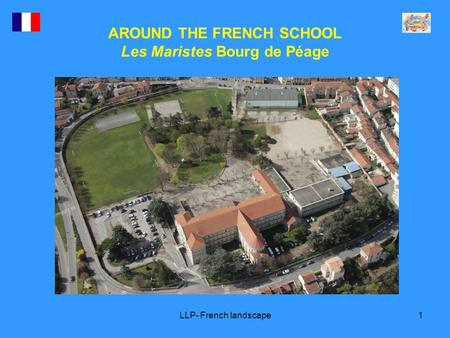 LLP- French landscape1 AROUND THE FRENCH SCHOOL Les Maristes Bourg de Péage.