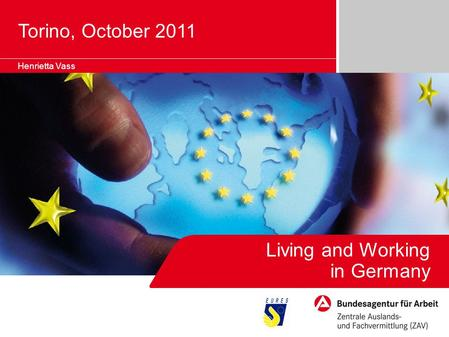 Living and Working in Germany Henrietta Vass Torino, October 2011.