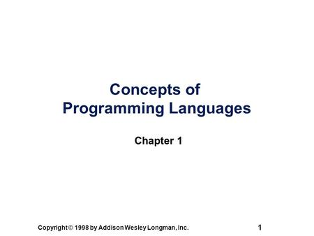 Copyright © 1998 by Addison Wesley Longman, Inc. 1 Concepts of Programming Languages Chapter 1.