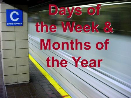 Days of the Week & Months of the Year. Moving on… ●T●Today we are going to learn the days of the week, as well as the months of the year. ●T●There is.