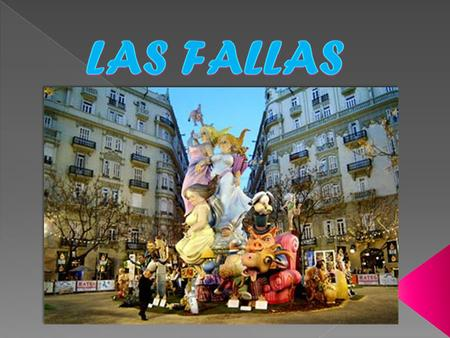  Las Fallas are a tradicional festivity in Valencia and other places in the Valencian autonomous community. This festivity is celebrated yearly from.