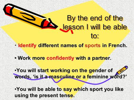 By the end of the lesson I will be able to: Identify different names of sports in French. Identify different names of sports in French. Work more confidently.