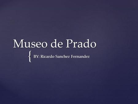 { Museo de Prado BY: Ricardo Sanchez Fernandez. The Museo del Prado is the main Spanish national art museum, located in central Madrid.