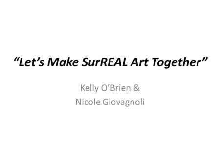 """Let's Make SurREAL Art Together"" Kelly O'Brien & Nicole Giovagnoli."