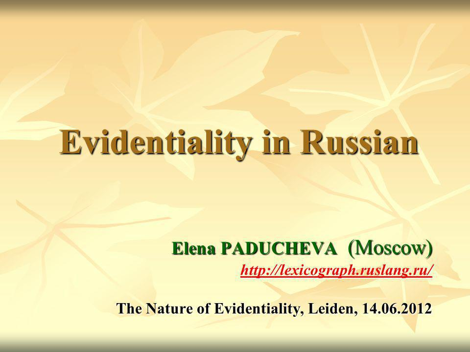 Evidentiality In Russian Elena Paducheva Moscow The Nature Of Evidentiality Leiden Ppt Download