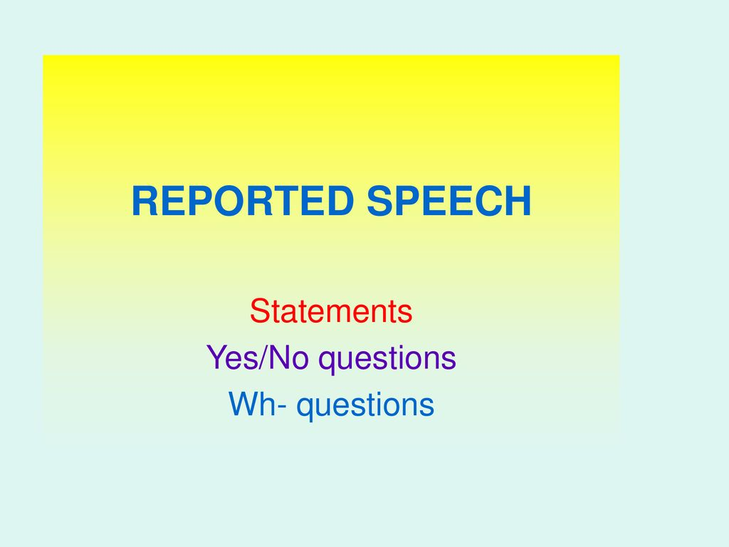 REPORTED SPEECH Statements Yes/No questions Wh  questions   ppt ...