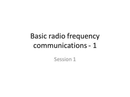 Basic radio frequency communications - 1 Session 1.