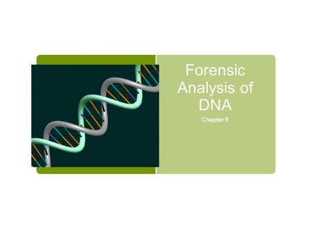 Forensic Analysis of DNA Chapter 9. DNA  Genetic Material  Double stranded; two strands of nucleotides 