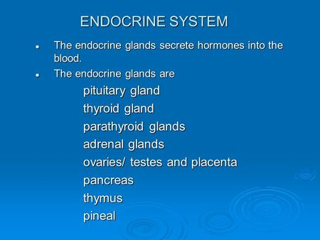 ENDOCRINE SYSTEM The endocrine glands secrete hormones into the blood. The endocrine glands secrete hormones into the blood. The endocrine glands are The.