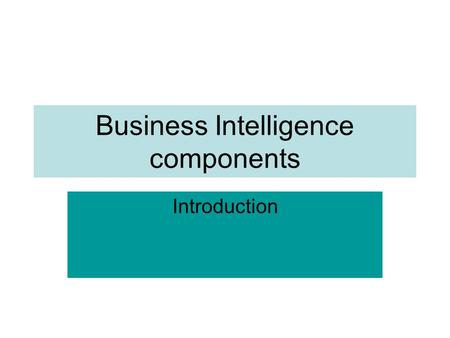 Business Intelligence components Introduction. Microsoft® SQL Server™ 2005 is a complete business intelligence (BI) platform that provides the features,