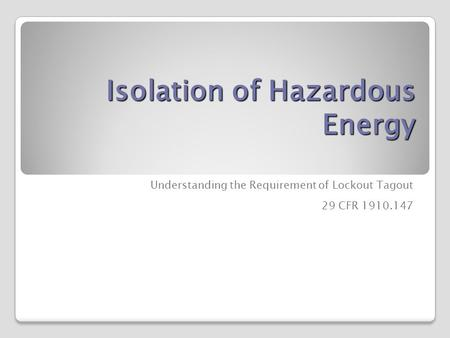Isolation of Hazardous Energy Understanding the Requirement of Lockout Tagout 29 CFR 1910.147.