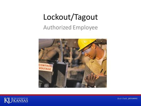 Lockout/Tagout Authorized Employee. What Is Hazardous Energy? –Often invisible –Can be hydraulic or mechanical –Live or stored –Moving machine or equipment.