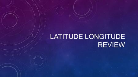 Latitude longitude review