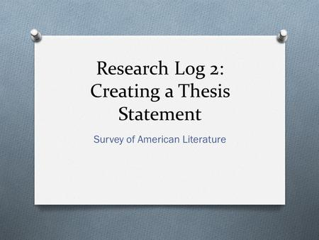 Research Log 2: Creating a Thesis Statement Survey of American Literature.