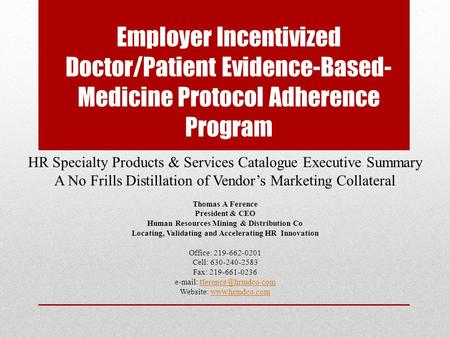 Employer Incentivized Doctor/Patient Evidence-Based- Medicine Protocol Adherence Program HR Specialty Products & Services Catalogue Executive Summary A.