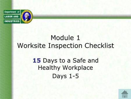 Module 1 Worksite Inspection Checklist 15 15 Days to a Safe and Healthy Workplace Days 1-5.