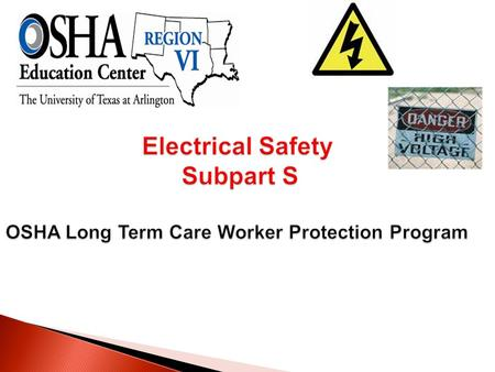  Recognize the scope and structure of the OSHA standards.  Identify the common electrical hazards in long term care settings.  Discuss electrical safety.