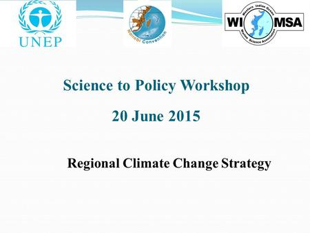Science to Policy Workshop 20 June 2015 Regional Climate Change Strategy.