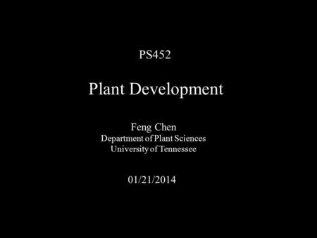 Plant Development PS452 Feng Chen 01/21/2014