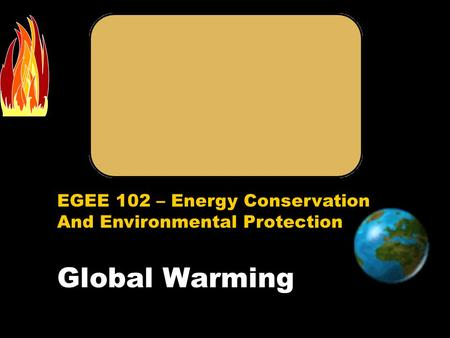 EGEE Energy Conservation and Environmnetal Protection (EGEE 102)
