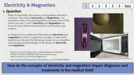 What do doorbells, microwaves, and speakers all have in common? They all use Electricity and Magnetism. You experience Electricity and Magnetism in many.