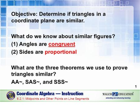 Objective: Determine if triangles in a coordinate plane are similar. What do we know about similar figures? (1)Angles are congruent (2)Sides are proportional.