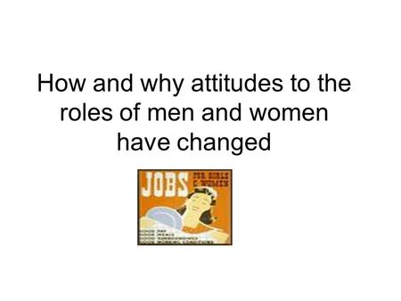 How and why attitudes to the roles of men and women have changed
