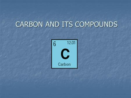 CARBON AND ITS COMPOUNDS. CARBON Carbon belongs to the group IV of the periodic table. Carbon belongs to the group IV of the periodic table. It has four.
