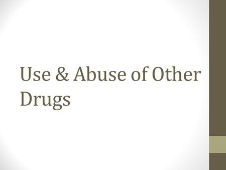 Use & Abuse of Other Drugs