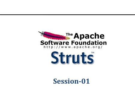 Session-01. Layers Struts 2 Framework The struts 2 framework is used to develop MVC-based web application. Struts 1.0 was released in June 2001. The.