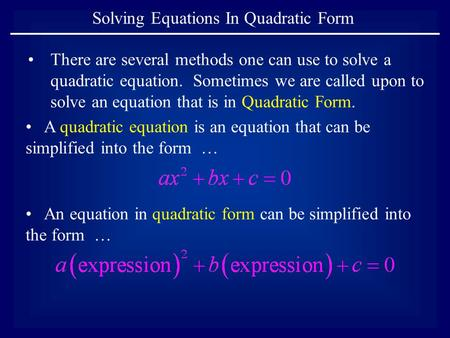 Solving Equations In Quadratic Form There are several methods one can use to solve a quadratic equation. Sometimes we are called upon to solve an equation.