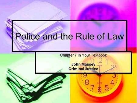 Police and the Rule of Law Chapter 7 In Your Textbook John Massey Criminal Justice.