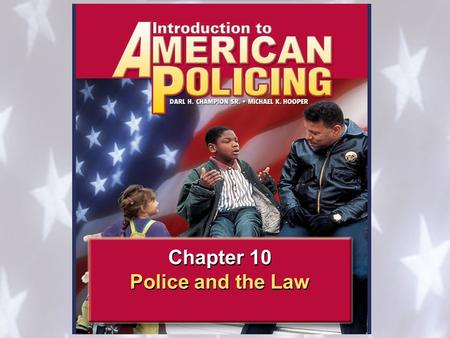 Police and the Law 1 1 Police and the Constitution 10.1 Chapter 10 Police and the Law Chapter 10 Police and the Law.