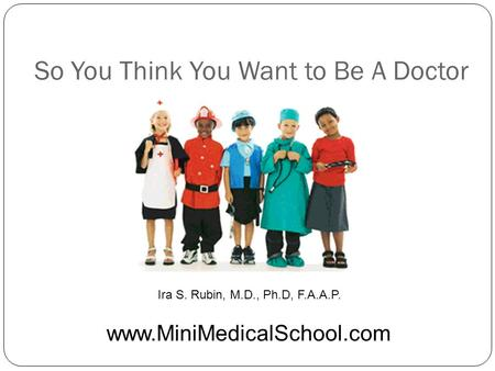 So You Think You Want to Be A Doctor